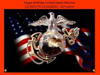 Happy Birthday United States Marines 11/10/1775-11/10/2012 - 237 years!
