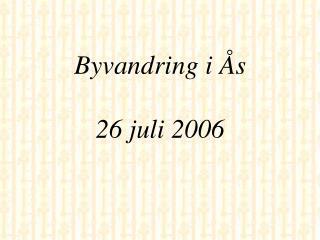 Byvandring i Ås 26 juli 2006