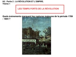 H2 : Partie 2 : LA R É VOLUTION ET L ' EMPIRE. Th è me 1 LES TEMPS FORTS DE LA R É VOLUTION