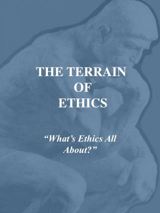 THE TERRAIN  OF  ETHICS