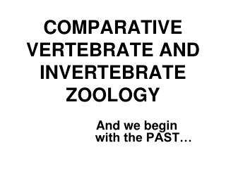 COMPARATIVE VERTEBRATE AND INVERTEBRATE ZOOLOGY