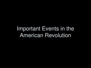 Important Events in the American Revolution