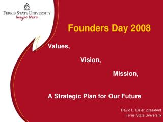 Founders Day 2008        Values,  		Vision,  				Mission, A Strategic Plan for Our Future
