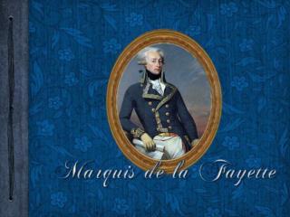 Le Marquis de La Fayette  , de son vrai nom : Marie - Joseph Paul Yves Roch Gilbert du Motier .