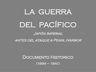 LA  GUERRA DEL  PACÍFICO Japón Imperial  antes del ataque a Pearl Harbor Documento Historico