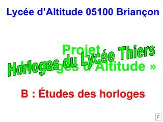 Lycée d'Altitude 05100 Briançon Projet  «Horloges d'Altitude» B : Études des horloges