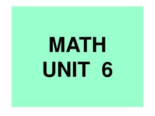 MATH UNIT  6