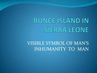 BUNCE  ISLAND IN  SIERRA LEONE