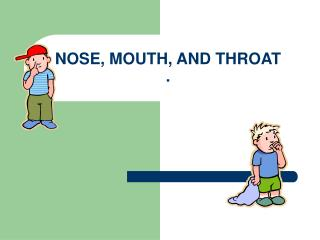 NOSE, MOUTH, AND THROAT .