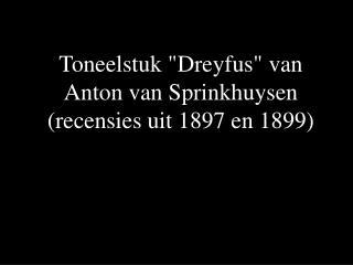 """Toneelstuk """"Dreyfus"""" van Anton van Sprinkhuysen (recensies uit 1897 en 1899)"""