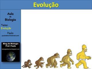 Aula de Biologia Tema: Evolução Paulo paulobhz@hotmail
