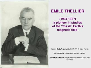 "EMILE THELLIER (1904-1987) a pioneer in studies of the ""fossil"" Earth's magnetic field."