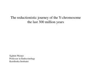 The reductionistic journey of the Y-chromosome the last 300 million years