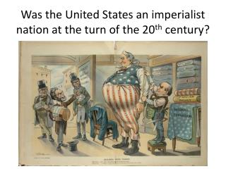 Was the United States an imperialist nation at the turn of the 20 th  century?