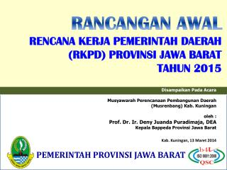 RANCANGAN AWAL R ENCANA KERJA PEMERINTAH DAERAH (RKPD) PROVINSI JAWA BARAT TAHUN 2015