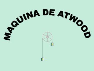 MAQUINA DE ATWOOD