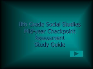 8th Grade Social Studies Mid-year Checkpoint Assessment Study Guide