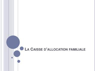 La Caisse d�allocation familiale