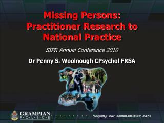 Missing Persons: Practitioner Research to National Practice SIPR Annual Conference 2010