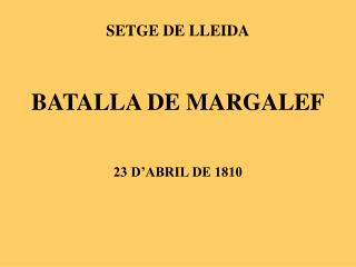 SETGE DE LLEIDA BATALLA DE MARGALEF 23 D'ABRIL DE 1810