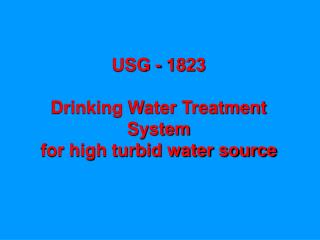 USG - 1823 Drinking Water Treatment System  for high turbid water source
