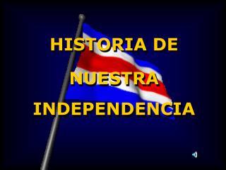HISTORIA DE NUESTRA INDEPENDENCIA