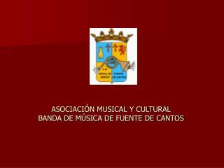 ASOCIACI�N MUSICAL Y CULTURAL BANDA DE M�SICA DE FUENTE DE CANTOS