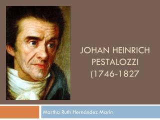 JOHAN HEINRICH PESTALOZZI (1746-1827