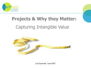 Projects  Why they Matter:      Capturing Intangible Value