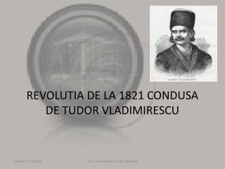 REVOLUTIA DE LA 1821 CONDUSA DE TUDOR VLADIMIRESCU