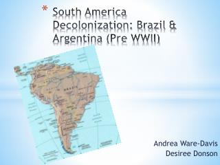South America Decolonization: Brazil & Argentina (Pre WWII)