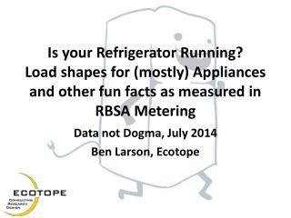 Data not Dogma, July 2014 Ben Larson, Ecotope