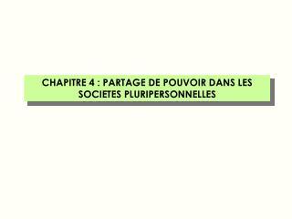 CHAPITRE 4: PARTAGE DE POUVOIR DANS LES SOCIETES PLURIPERSONNELLES