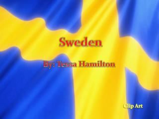 Sweden By: Tessa Hamilton