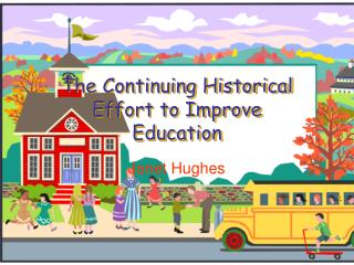 The Continuing Historical Effort to Improve Education