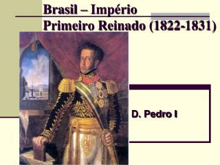 Brasil – Império Primeiro Reinado (1822-1831)