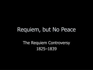 Requiem, but No Peace