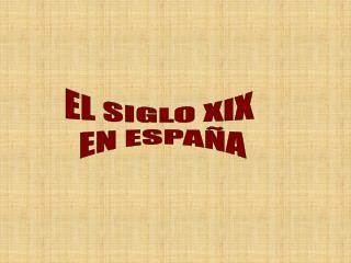 EL SIGLO XIX  EN ESPAÑA