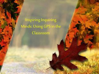 Inspiring Inquiring Minds: Using GPS in the Classroom