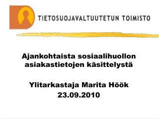 Ajankohtaista sosiaalihuollon asiakastietojen k sittelyst    Ylitarkastaja Marita H  k  23.09.2010
