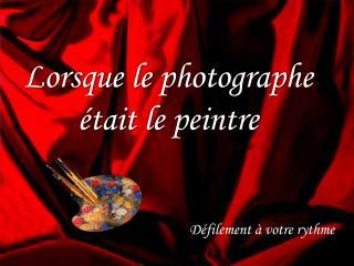 Lorsque le photographe  était le peintre