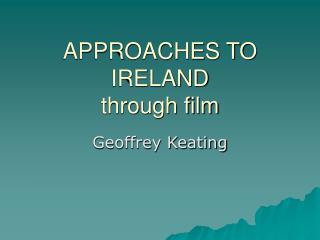 APPROACHES TO IRELAND through film