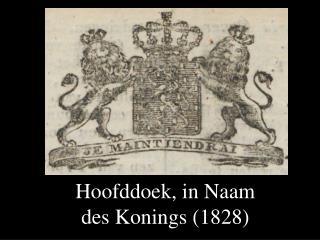 Hoofddoek, in Naam des Konings (1828)