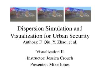 Dispersion Simulation and Visualization for Urban Security Authors: F. Qiu, Y. Zhao, et al.