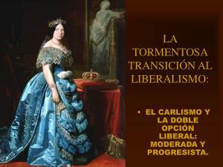 LA TORMENTOSA TRANSICIÓN AL LIBERALISMO: