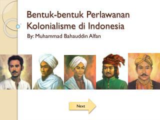 Bentuk-bentuk Perlawanan Kolonialisme di  Indonesia
