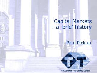 Capital Markets  – a  brief history