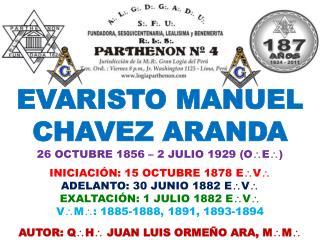 EVARISTO MANUEL  CHAVEZ ARANDA 26 OCTUBRE 1856 – 2 JULIO 1929 (O  E  )