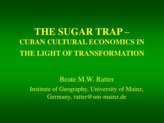 THE SUGAR TRAP – CUBAN CULTURAL ECONOMICS IN THE LIGHT OF TRANSFORMATION