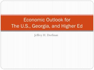 Economic Outlook for The U.S., Georgia, and Higher Ed